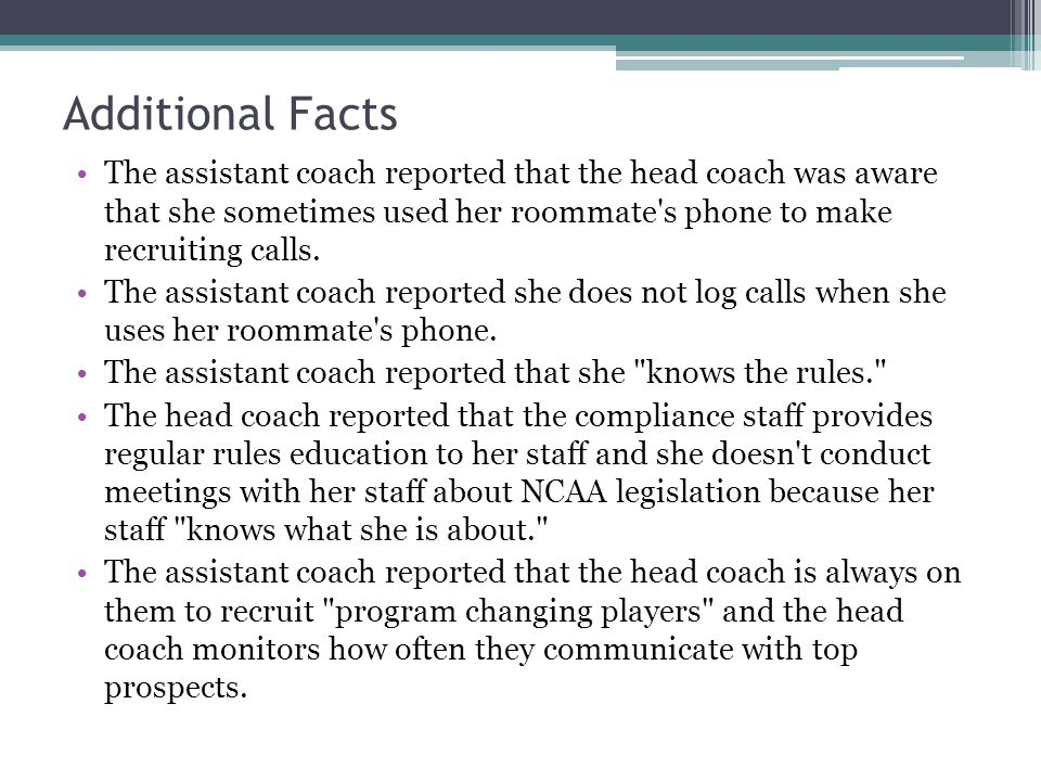 Additional Facts The assistant coach reported that the head coach was aware that she sometimes used her roommate s phone to make recruiting calls.