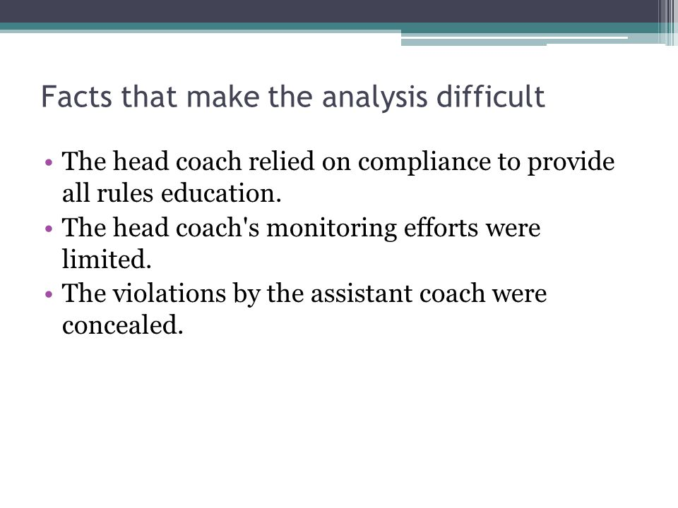 Facts that make the analysis difficult The head coach relied on compliance to provide all rules education.