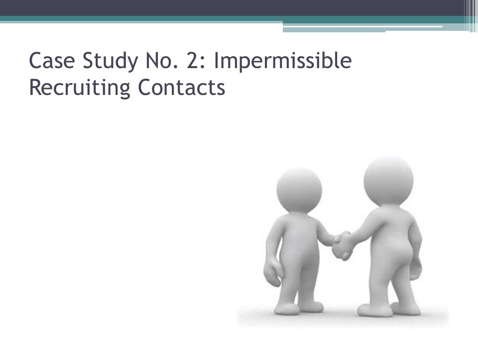 Case Study No. 2: Impermissible Recruiting Contacts
