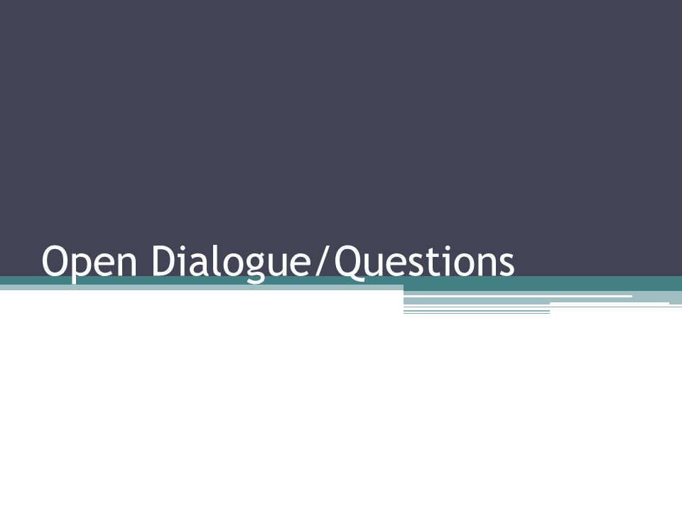Open Dialogue/Questions