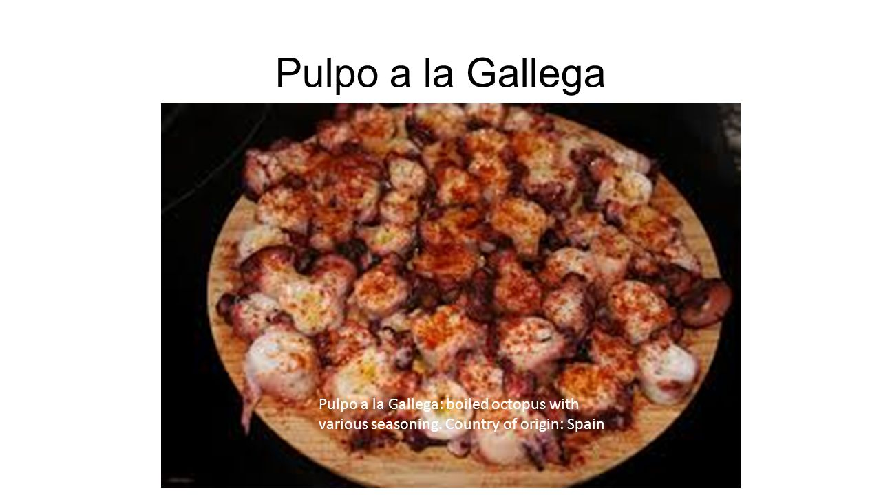 Pulpo a la Gallega Pulpo a la Gallega: boiled octopus with various seasoning.