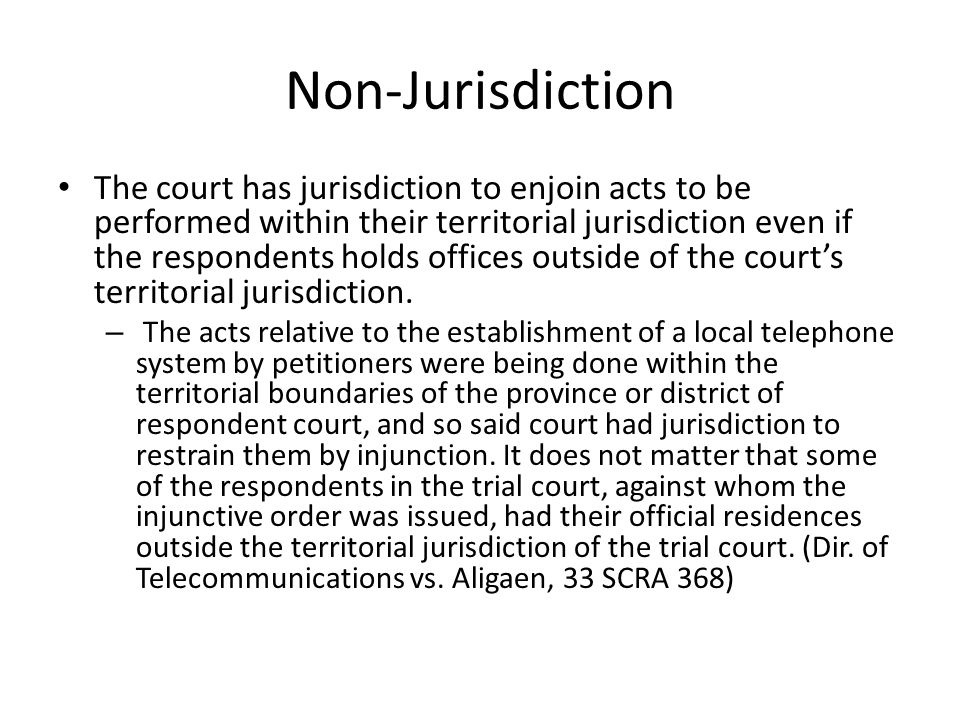 Non-Jurisdiction The court has jurisdiction to enjoin acts to be performed within their territorial jurisdiction even if the respondents holds offices outside of the court's territorial jurisdiction.