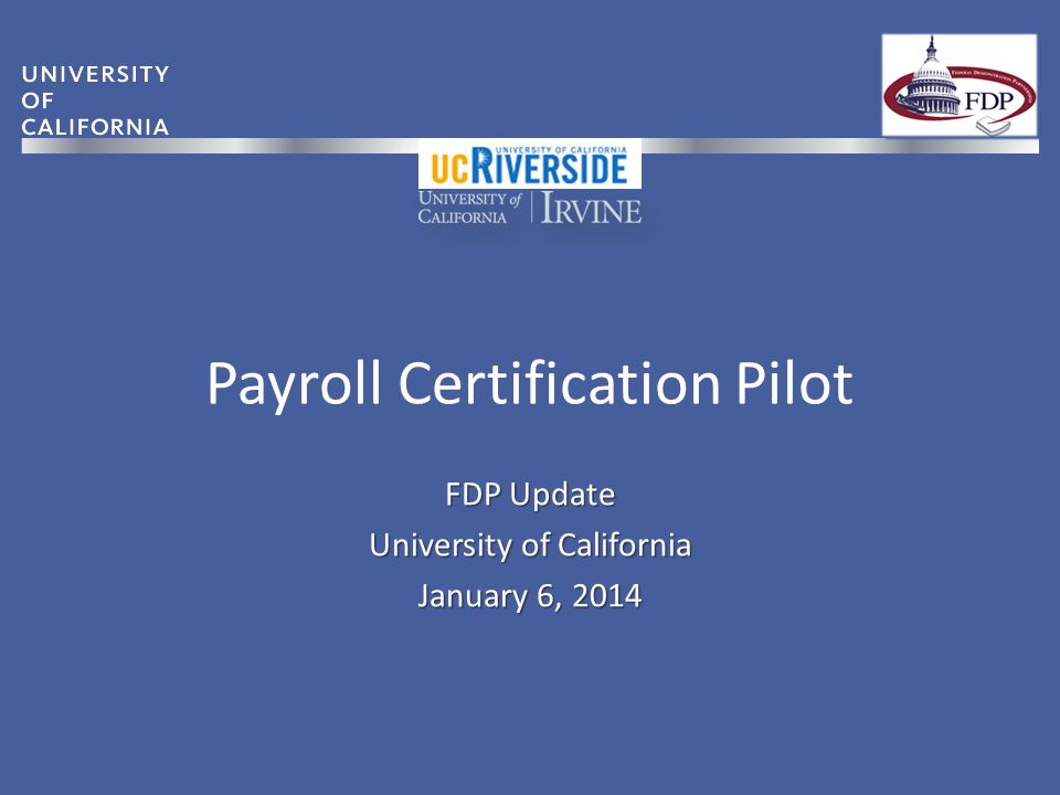 UC Riverside Update Project Status – Since April 2011, over 2,100 Payroll Certifications have been completed – 100% compliance (97% within 30 days of issuance) – Estimated that over 14,000 Effort Reports would have been generated for same period FDP Payroll Certification Update29/16/2013