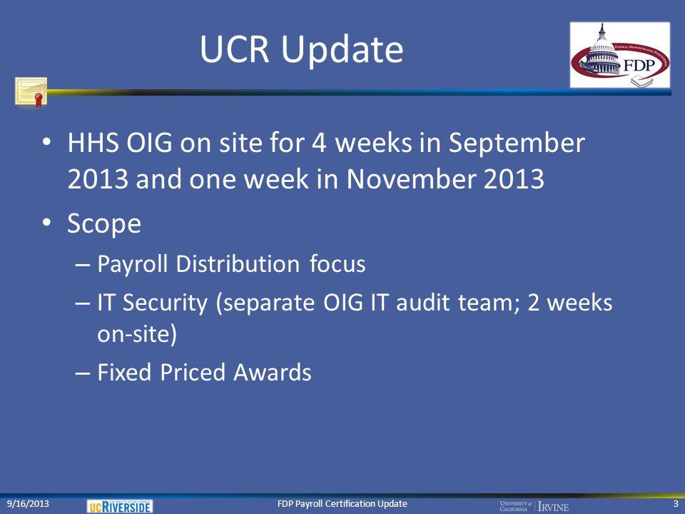 UCR Update 5 strata/180 payroll transactions selected: – Charges to Expired Awards (30) – Excess Salary (30) – High Risk Adjustments (30) – Administrative (30) – Low Risk (60) 9/16/2013FDP Payroll Certification Update4