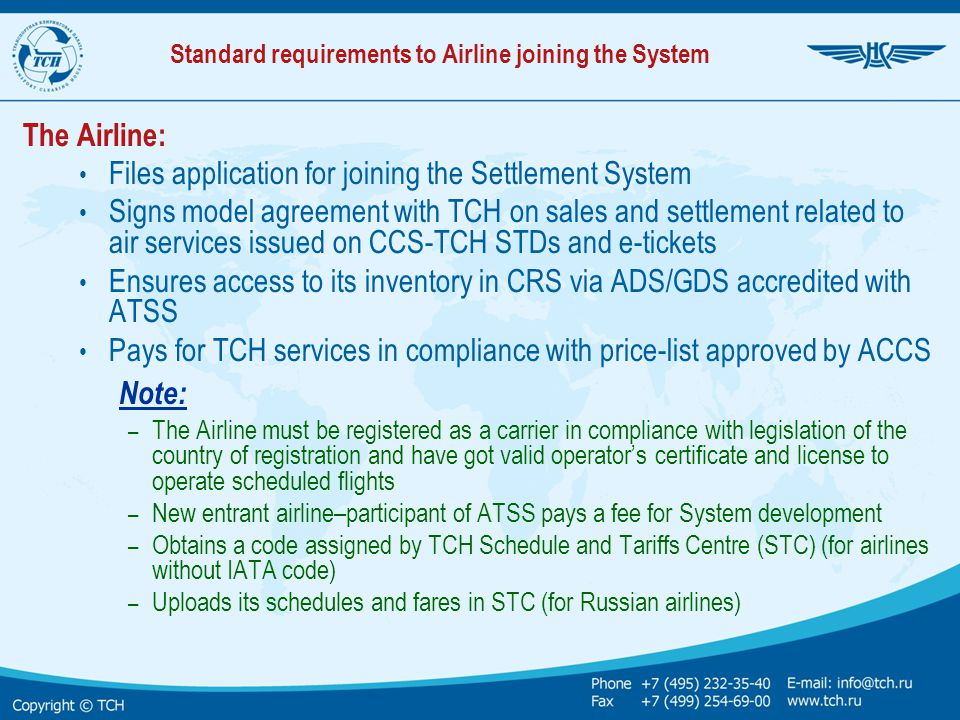 Standard requirements to Airline joining the System The Airline: Files application for joining the Settlement System Signs model agreement with TCH on
