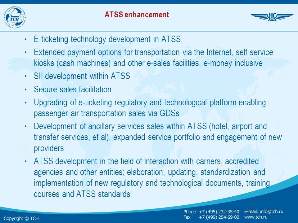 ATSS enhancement E-ticketing technology development in ATSS Extended payment options for transportation via the Internet, self-service kiosks (cash ma