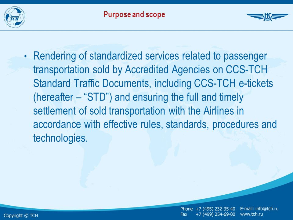 General Services of ATSS Executive Authority (TCH) (continuation) Accreditation of Computerized Reservation Systems (CRS) operators and certification of Automated Ticketing Systems within the Settlement System Accreditation of Computerized Distribution Systems for Ancillary Services (CDSAS) operators within the Settlement System Accreditation of training centres; training of aviation enterprises' staff to be engaged in the Settlement System Drafting of project solutions and standards (norms & regulations) to upgrade and develop production process in the Settlement System