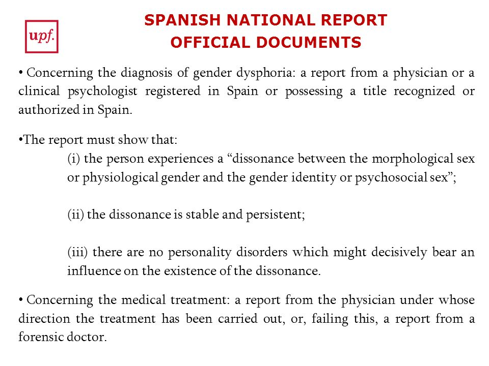 SPANISH NATIONAL REPORT OFFICIAL DOCUMENTS Concerning the diagnosis of gender dysphoria: a report from a physician or a clinical psychologist registered in Spain or possessing a title recognized or authorized in Spain.