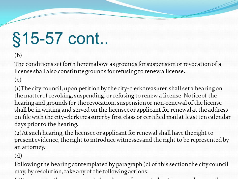 §15-57 cont.. (b) The conditions set forth hereinabove as grounds for suspension or revocation of a license shall also constitute grounds for refusing