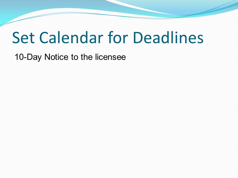 Set Calendar for Deadlines 10-Day Notice to the licensee