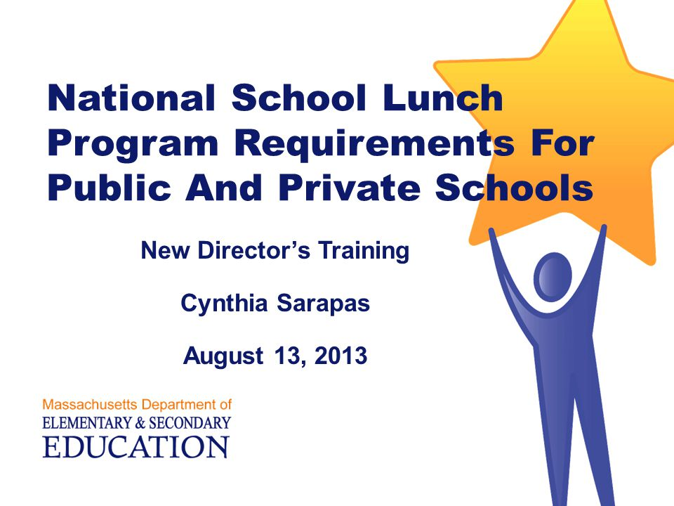 National School Lunch Program Requirements For Public And Private Schools New Director's Training Cynthia Sarapas August 13, 2013