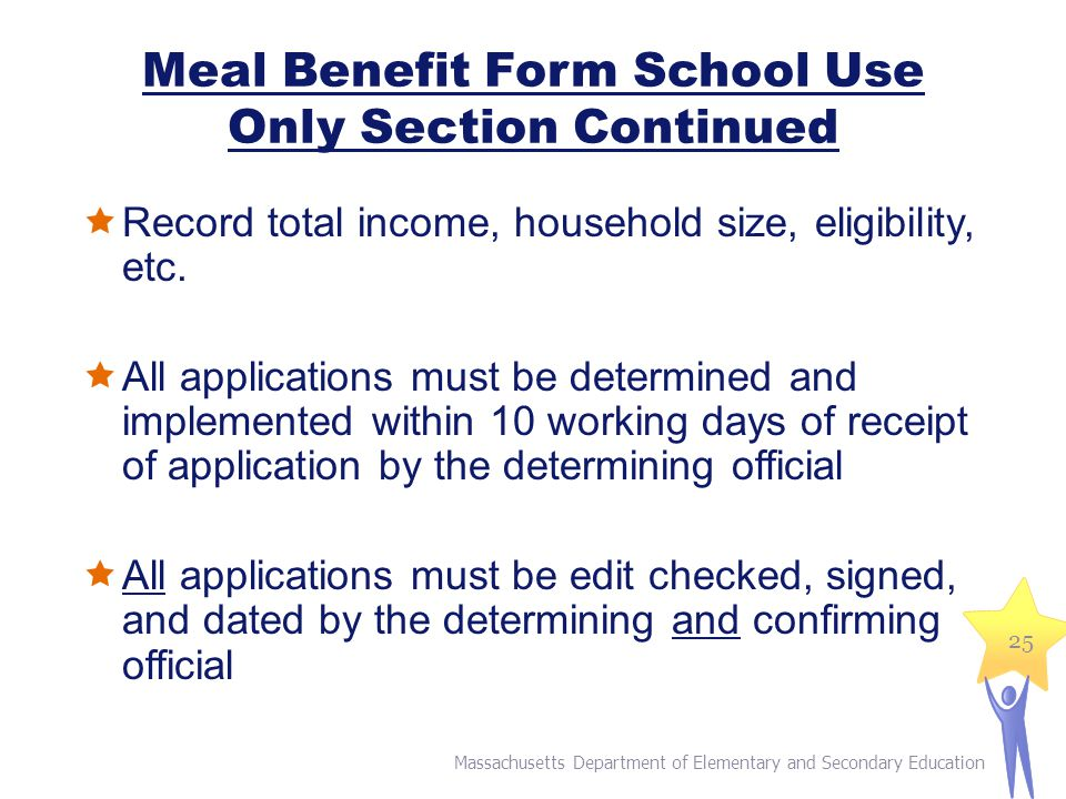 Meal Benefit Form School Use Only Section Continued  Record total income, household size, eligibility, etc.