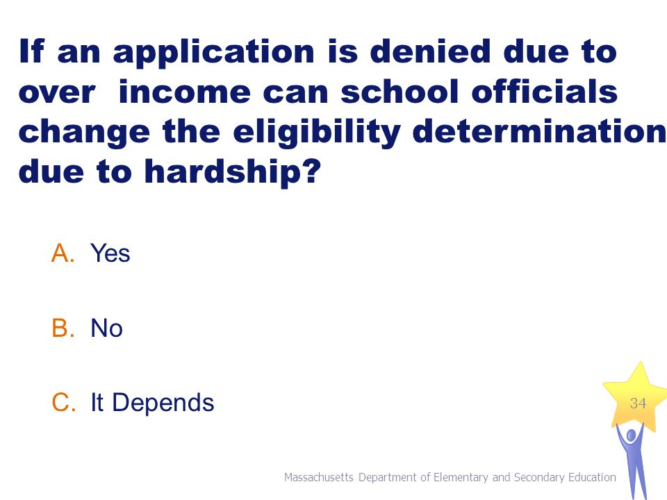 If an application is denied due to over income can school officials change the eligibility determination due to hardship.