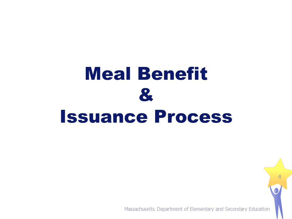 Meal Benefit & Issuance Process Massachusetts Department of Elementary and Secondary Education 4