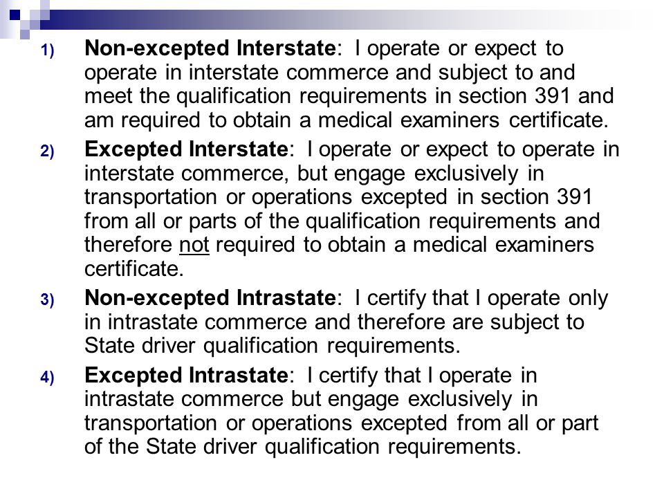 1) Non-excepted Interstate: I operate or expect to operate in interstate commerce and subject to and meet the qualification requirements in section 391 and am required to obtain a medical examiners certificate.