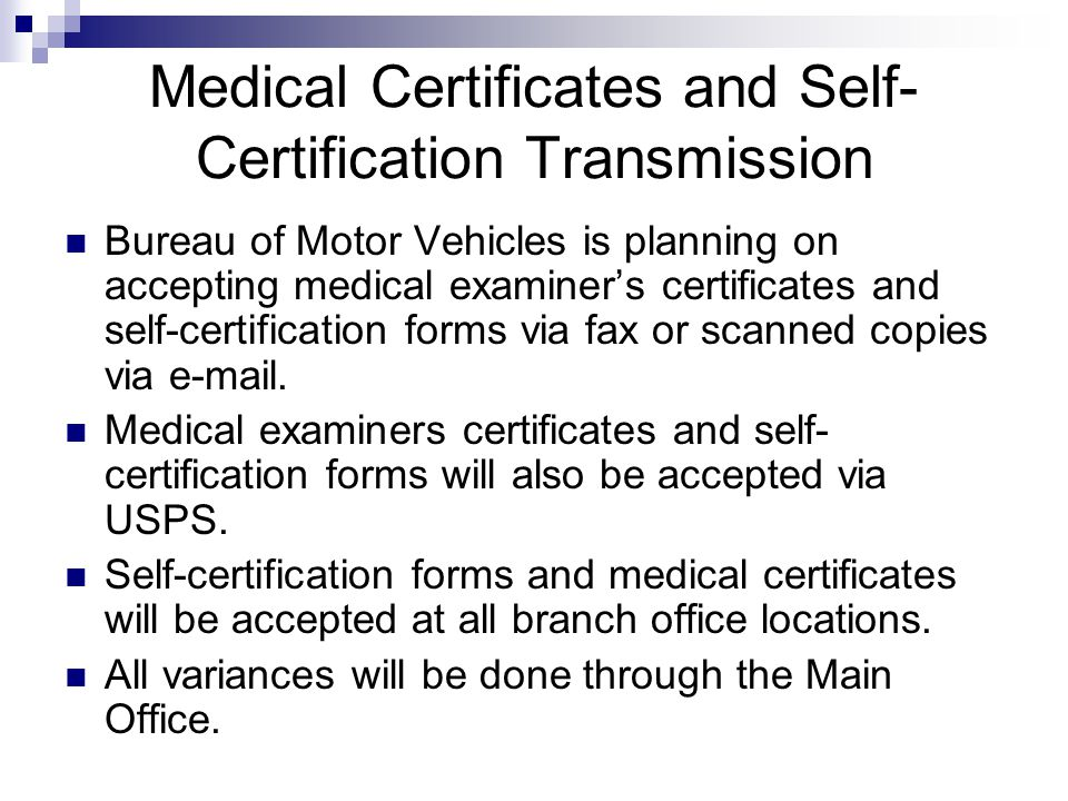Medical Certificates and Self- Certification Transmission Bureau of Motor Vehicles is planning on accepting medical examiner's certificates and self-certification forms via fax or scanned copies via e-mail.