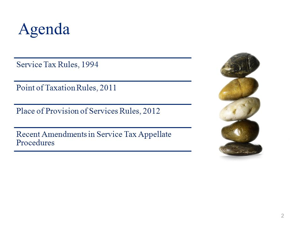 Agenda 2 Service Tax Rules, 1994 Point of Taxation Rules, 2011 Place of Provision of Services Rules, 2012 Recent Amendments in Service Tax Appellate Procedures