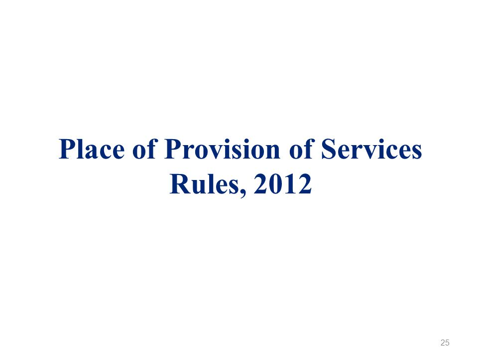 Place of Provision of Services Rules, 2012 25
