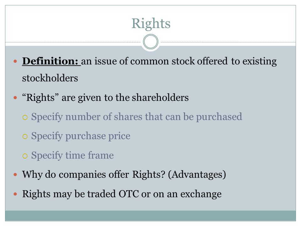 """Rights Definition: an issue of common stock offered to existing stockholders """"Rights"""" are given to the shareholders  Specify number of shares that ca"""
