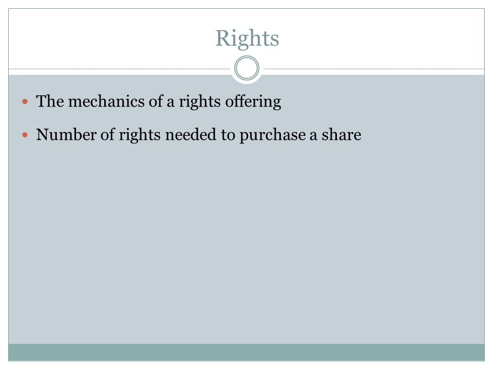 The mechanics of a rights offering Number of rights needed to purchase a share Rights