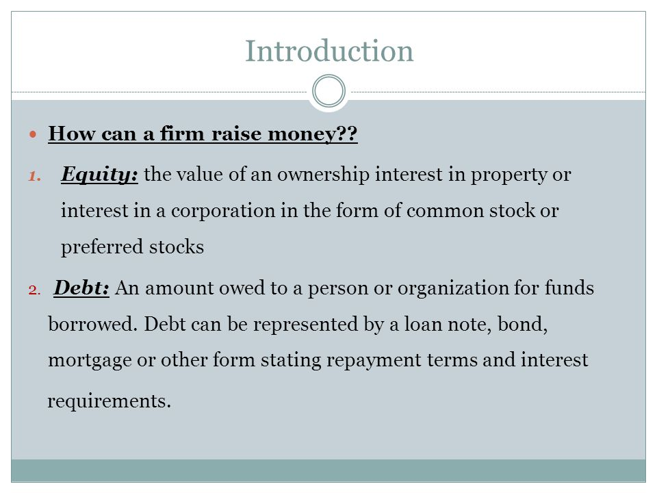 How can a firm raise money?? 1. Equity: the value of an ownership interest in property or interest in a corporation in the form of common stock or pre