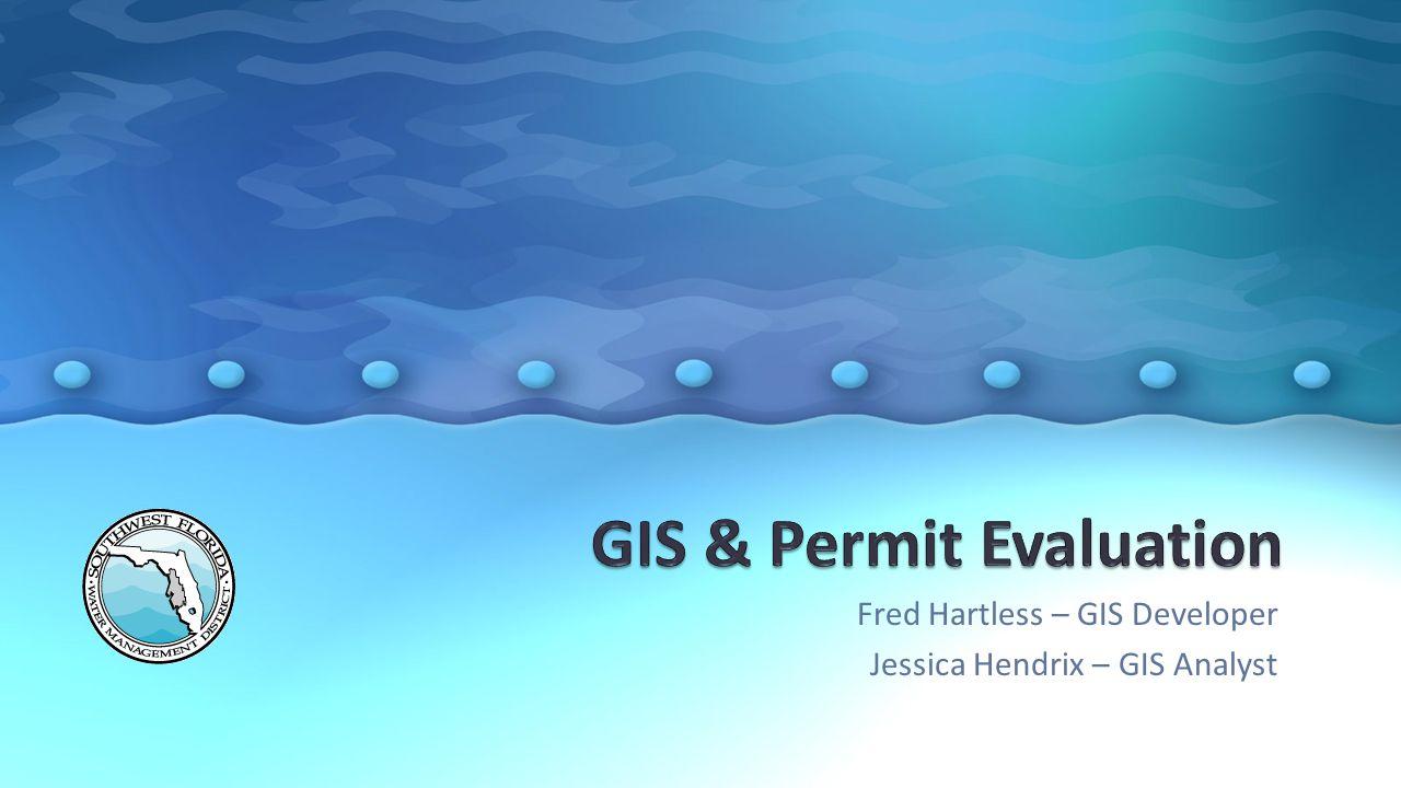 Fred Hartless – GIS Developer Jessica Hendrix – GIS Analyst