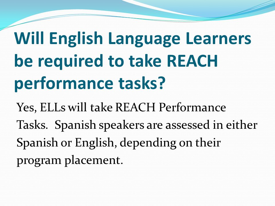 Will English Language Learners be required to take REACH performance tasks.