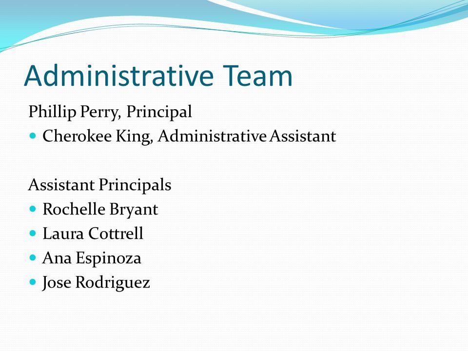 Administrative Team Phillip Perry, Principal Cherokee King, Administrative Assistant Assistant Principals Rochelle Bryant Laura Cottrell Ana Espinoza Jose Rodriguez