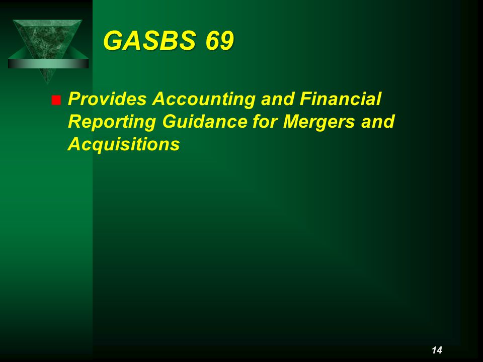 GASBS 69 Provides Accounting and Financial Reporting Guidance for Mergers and Acquisitions 14