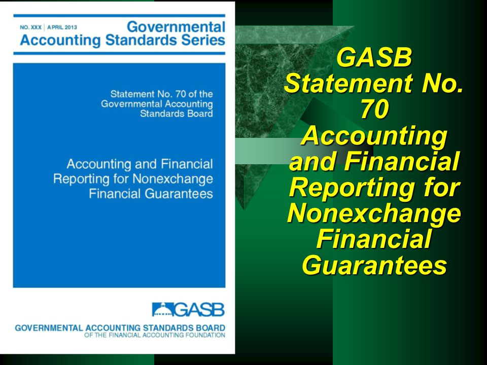 GASB Statement No. 70 Accounting and Financial Reporting for Nonexchange Financial Guarantees