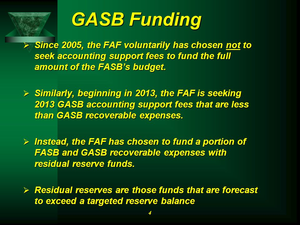 GASB Funding  Since 2005, the FAF voluntarily has chosen not to seek accounting support fees to fund the full amount of the FASB's budget.