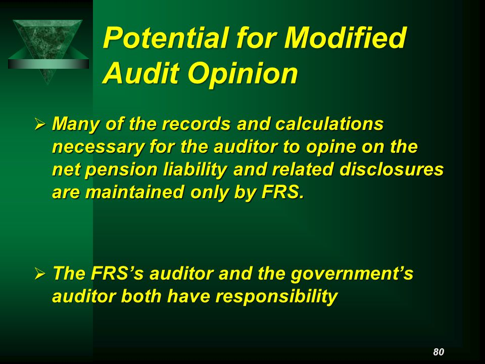 Potential for Modified Audit Opinion  Many of the records and calculations necessary for the auditor to opine on the net pension liability and related disclosures are maintained only by FRS.