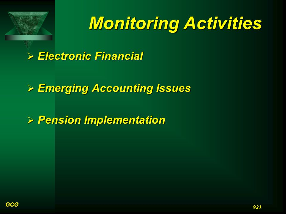 GCG 921 Monitoring Activities  Electronic Financial  Emerging Accounting Issues  Pension Implementation