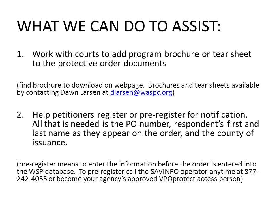 WHAT WE CAN DO TO ASSIST: 1.Work with courts to add program brochure or tear sheet to the protective order documents (find brochure to download on webpage.