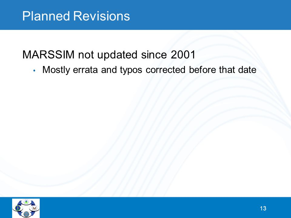 13 Planned Revisions MARSSIM not updated since 2001 Mostly errata and typos corrected before that date