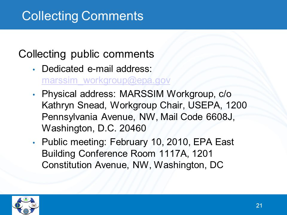 21 Collecting Comments Collecting public comments Dedicated e-mail address: marssim_workgroup@epa.gov marssim_workgroup@epa.gov Physical address: MARS