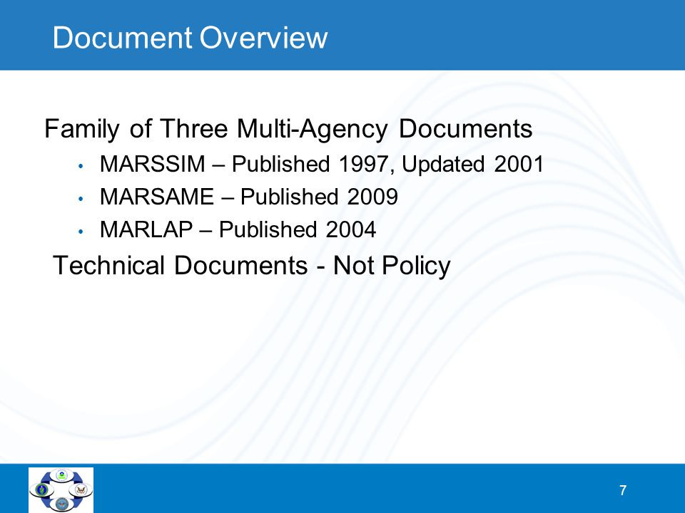 7 Family of Three Multi-Agency Documents MARSSIM – Published 1997, Updated 2001 MARSAME – Published 2009 MARLAP – Published 2004 Technical Documents - Not Policy