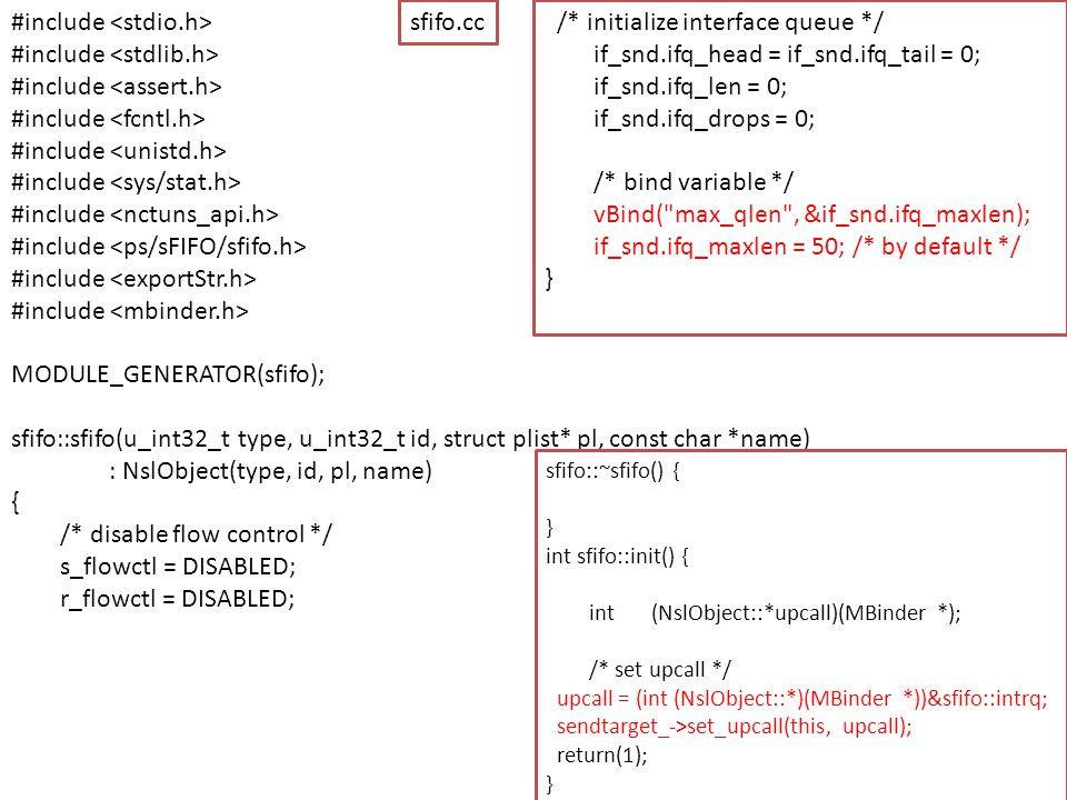 #include MODULE_GENERATOR(sfifo); sfifo::sfifo(u_int32_t type, u_int32_t id, struct plist* pl, const char *name) : NslObject(type, id, pl, name) { /*