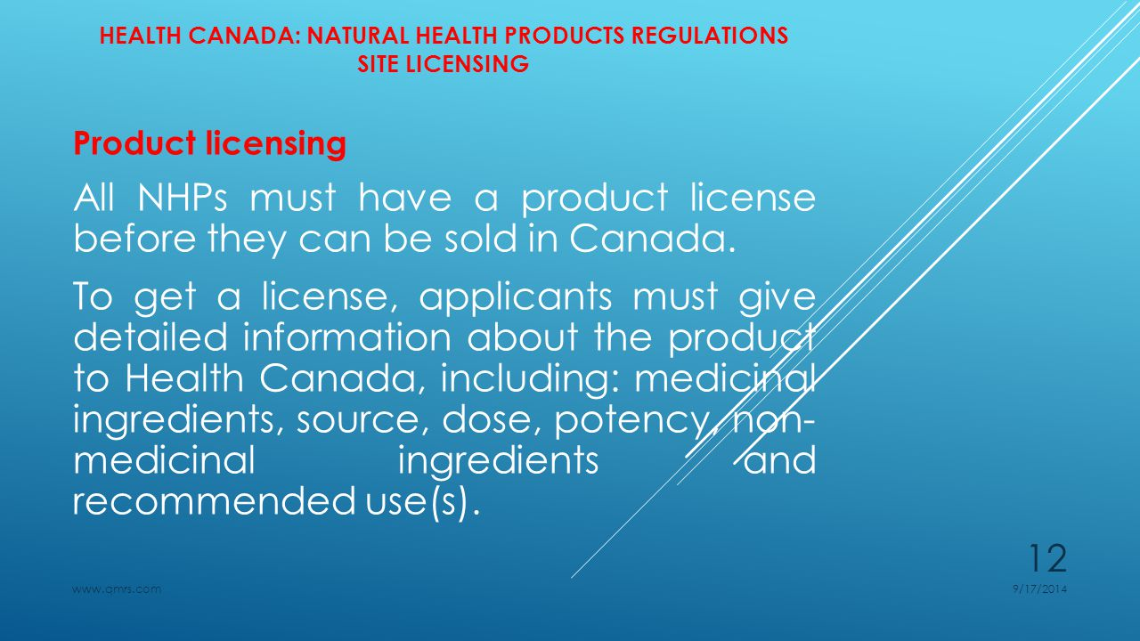 HEALTH CANADA: NATURAL HEALTH PRODUCTS REGULATIONS SITE LICENSING Product licensing All NHPs must have a product license before they can be sold in Canada.