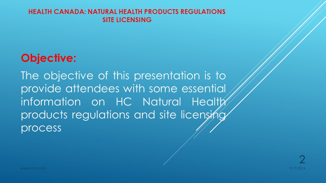 HEALTH CANADA: NATURAL HEALTH PRODUCTS REGULATIONS SITE LICENSING Background All NHPs sold in Canada are subject to the Natural Health Products Regulations, which came into force on January 1, 2004.