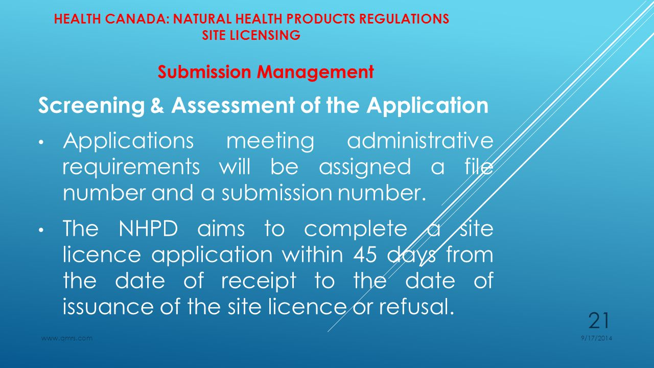 HEALTH CANADA: NATURAL HEALTH PRODUCTS REGULATIONS SITE LICENSING Submission Management Screening & Assessment of the Application Applications meeting administrative requirements will be assigned a file number and a submission number.