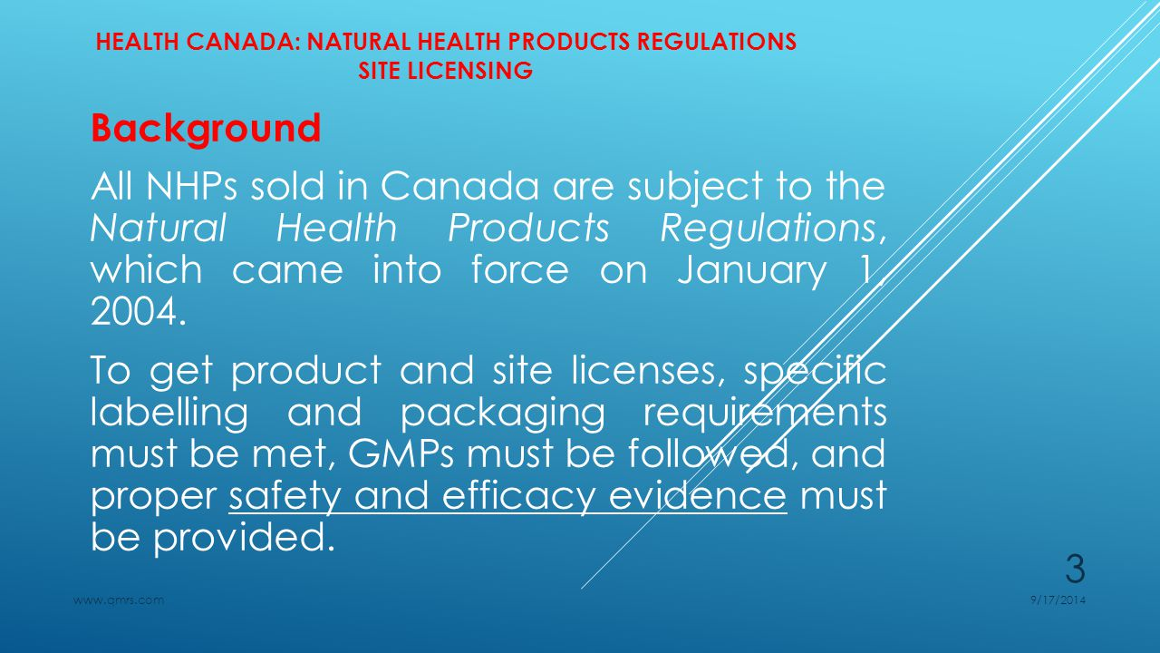 HEALTH CANADA: NATURAL HEALTH PRODUCTS REGULATIONS SITE LICENSING Site licensing All Canadian manufacturers, packagers, labelers, and importers of NHPs must have site licenses.