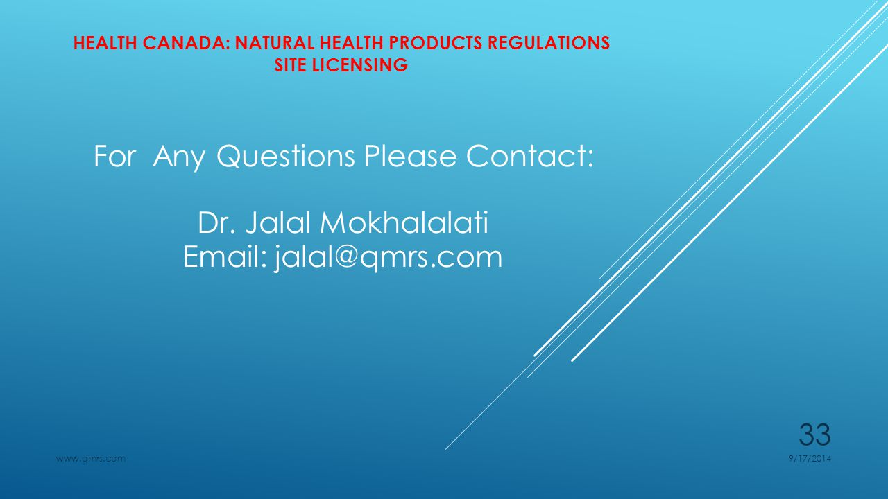 HEALTH CANADA: NATURAL HEALTH PRODUCTS REGULATIONS SITE LICENSING For Any Questions Please Contact: Dr.