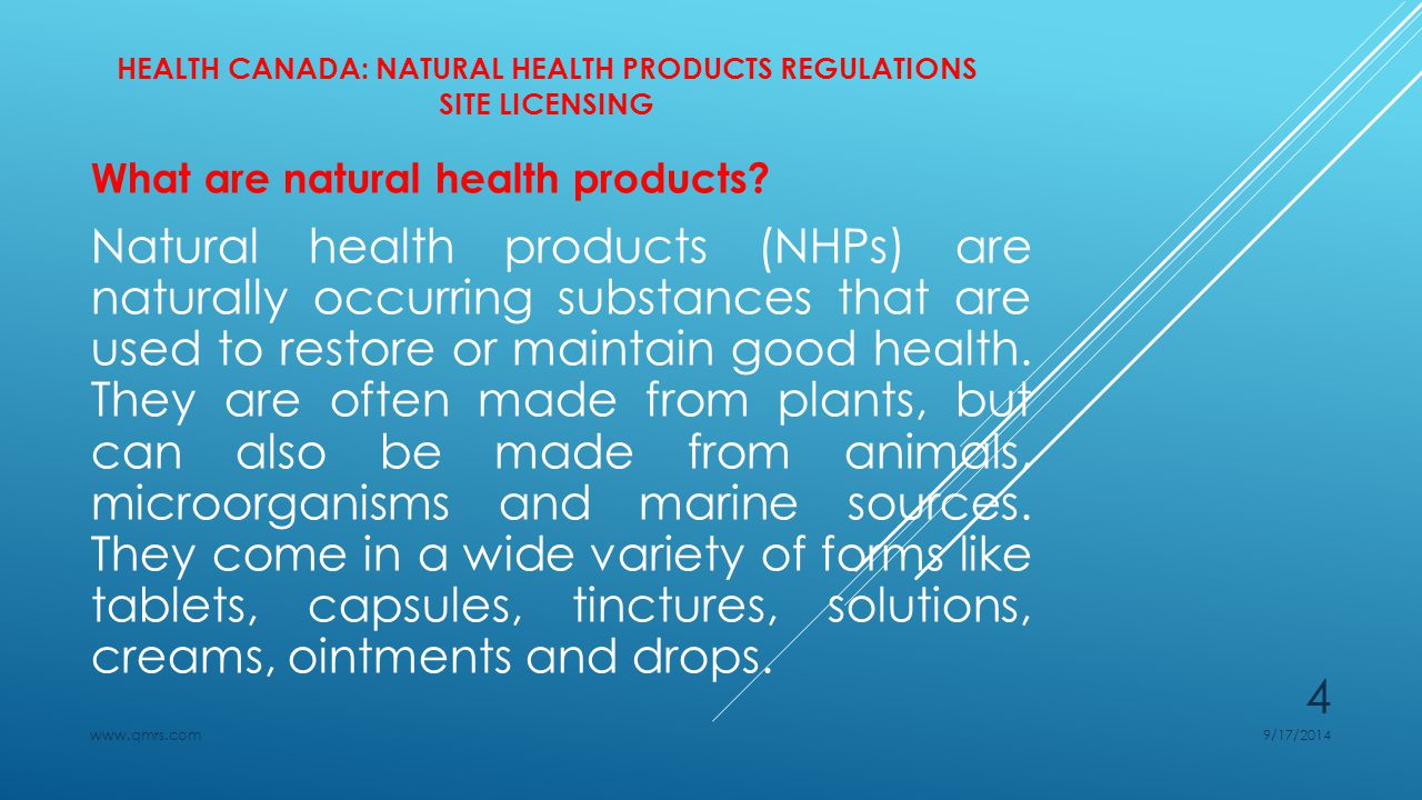 HEALTH CANADA: NATURAL HEALTH PRODUCTS REGULATIONS SITE LICENSING NHPs (complementary or alternative medicines, include: Vitamins and minerals Herbal remedies Traditional and Homeopathic medicines Probiotics Other products like amino acids and essential fatty acids 9/17/2014www.qmrs.com 5