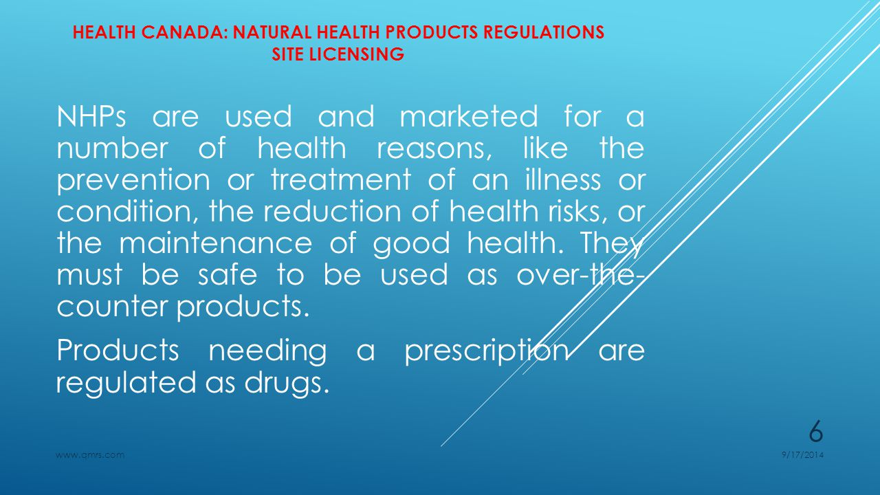 HEALTH CANADA: NATURAL HEALTH PRODUCTS REGULATIONS SITE LICENSING Purpose of the Site Licence Regulations To ensure that HC is aware of all sites that are manufacturing, packaging, labelling, and importing NHPs in Canada.