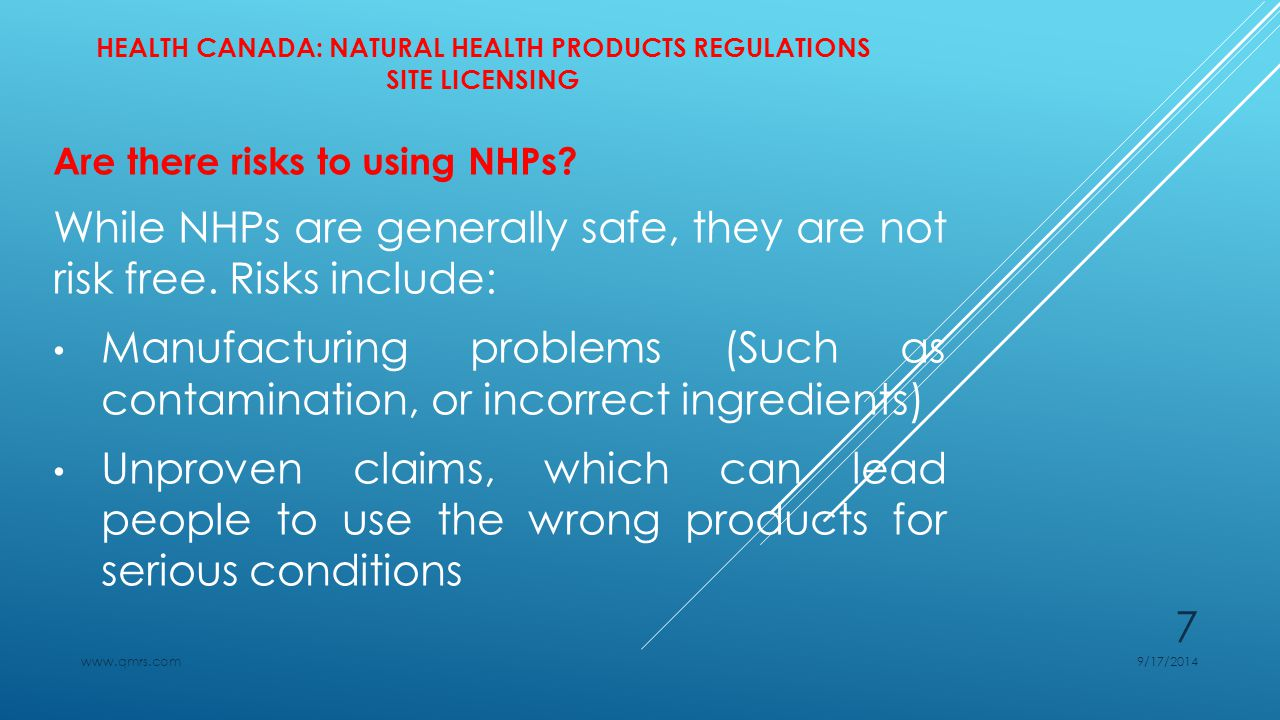 HEALTH CANADA: NATURAL HEALTH PRODUCTS REGULATIONS SITE LICENSING Are there risks to using NHPs.