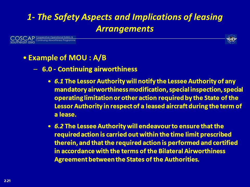 2-21 Example of MOU : A/B –6.0 - Continuing airworthiness 6.1 The Lessor Authority will notify the Lessee Authority of any mandatory airworthiness mod