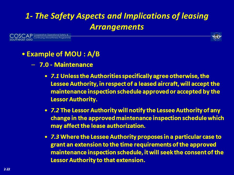 2-22 Example of MOU : A/B –7.0 - Maintenance 7.1 Unless the Authorities specifically agree otherwise, the Lessee Authority, in respect of a leased air