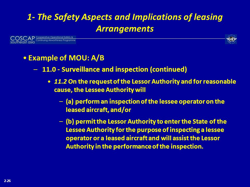 2-26 Example of MOU: A/B –11.0 - Surveillance and inspection (continued) 11.2 On the request of the Lessor Authority and for reasonable cause, the Les