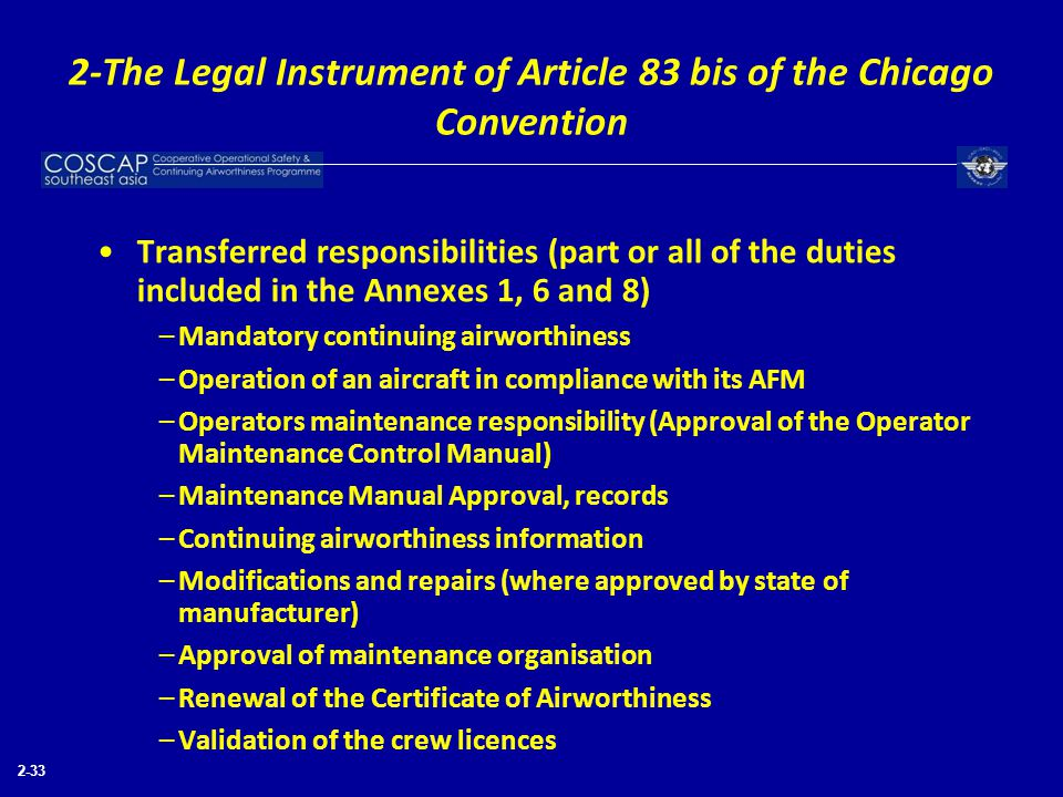 2-33 Transferred responsibilities (part or all of the duties included in the Annexes 1, 6 and 8) –Mandatory continuing airworthiness –Operation of an